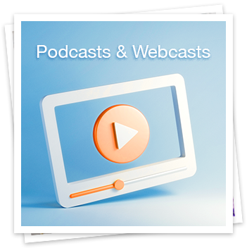 Podcasts and Webcasts